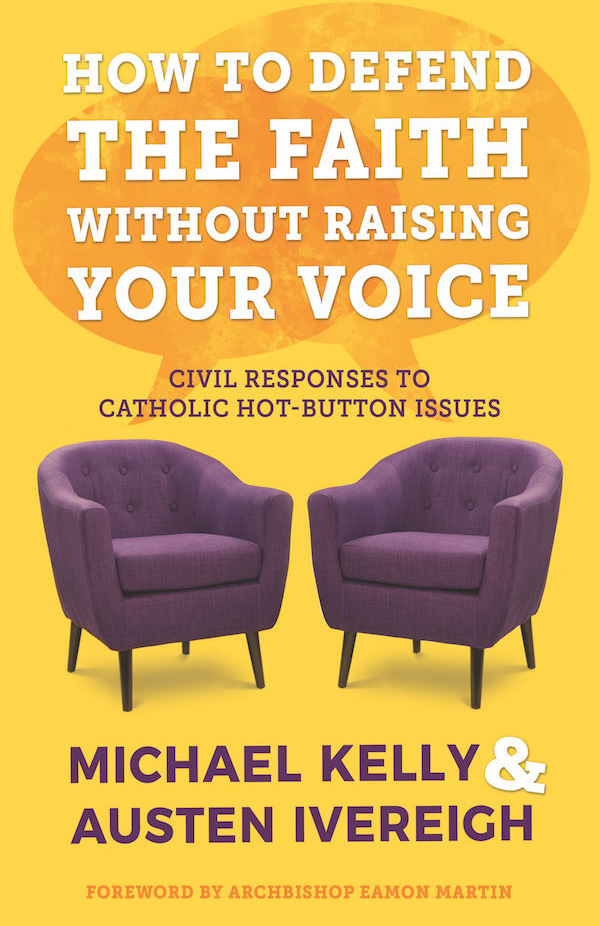 How to Defend the Faith Without Raising Your Voice: Civil Responses to Catholic Hot Button Issues - by Austen Ivereigh